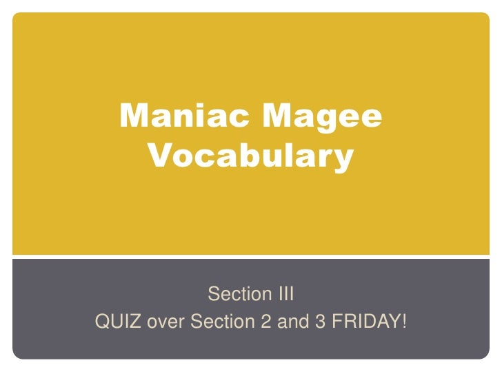 Maniac MageeVocabulary<br />Section III<br />QUIZ over Section 2 and 3 FRIDAY!<br />