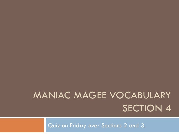 MANIAC MAGEE VOCABULARY SECTION 4 Quiz on Friday over Sections 2 and 3.