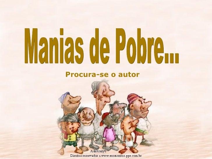 Manias de Pobre... Procura-se o autor