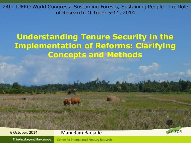 Understanding Tenure Security in the Implementation of Reforms: Clarifying Concepts and Methods 6 October, 2014 24th IUFRO...