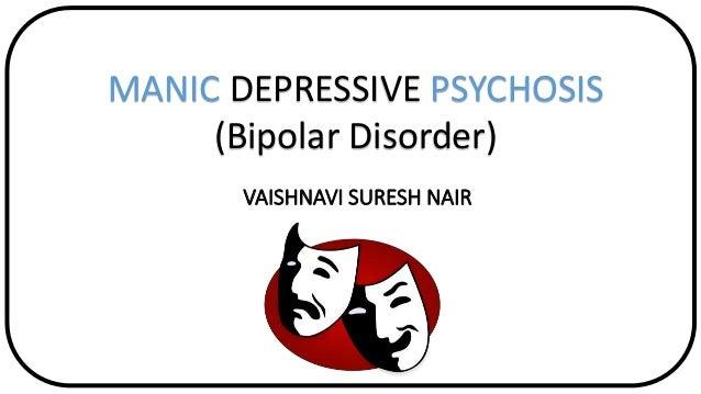 MANIC DEPRESSIVE PSYCHOSIS (Bipolar Disorder) VAISHNAVI SURESH NAIR