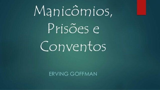 Manicômios, Prisões e Conventos ERVING GOFFMAN