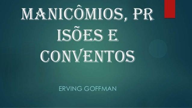 Manicômios, Pr isões e Conventos ERVING GOFFMAN