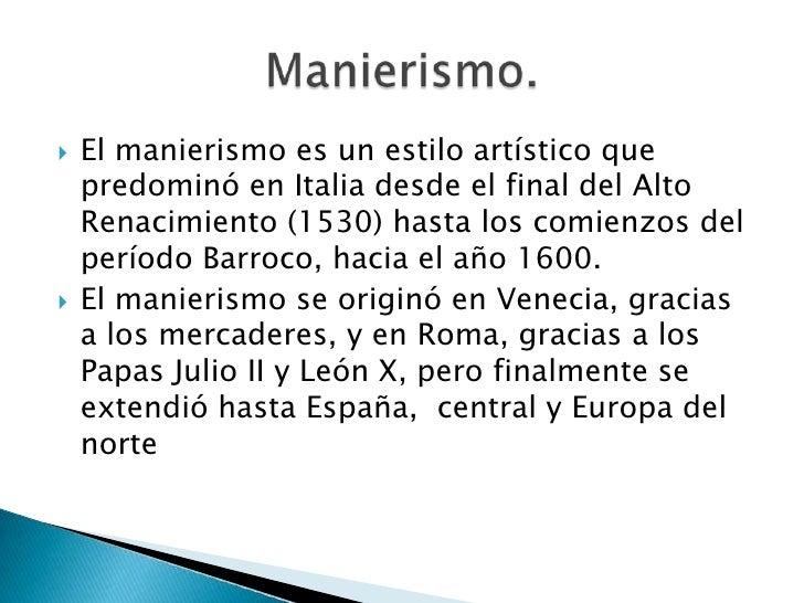 Elmanierismoes un estilo artístico que predominó enItaliadesde el final delAlto Renacimiento(1530) hasta los comienz...