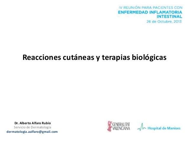 Reacciones cutáneas y terapias biológicas  Dr. Alberto Alfaro Rubio Servicio de Dermatología dermatologia.aalfaro@gmail.co...