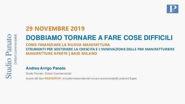 StudioPanato DottoriCommercialisti 29 NOVEMBRE 2019 DOBBIAMO TORNARE A FARE COSE DIFFICILI Andrea Arrigo Panato Studio Pan...