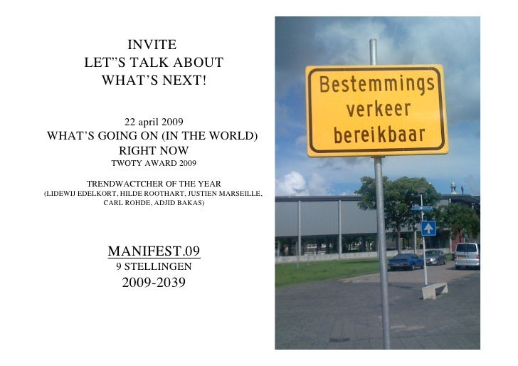 "INVITE          LET""S TALK ABOUT            WHAT'S NEXT!                     22 april 2009 WHAT'S GOING ON (IN THE WORLD) ..."