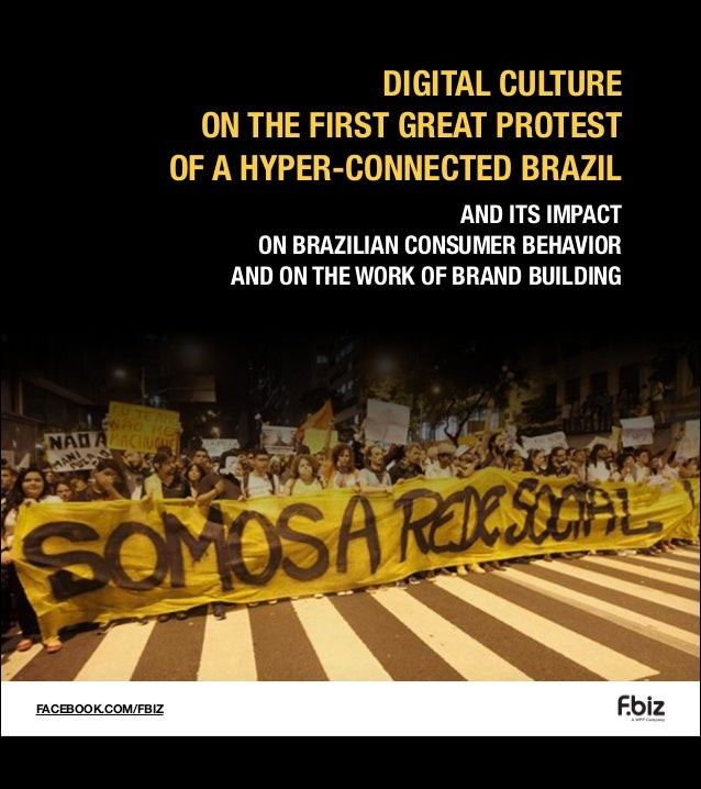 DIGITAL CULTURE ON THE FIRST GREAT PROTEST OF A HYPER-CONNECTED BRAZIL AND ITS IMPACT ON BRAZILIAN CONSUMER BEHAVIOR AND O...