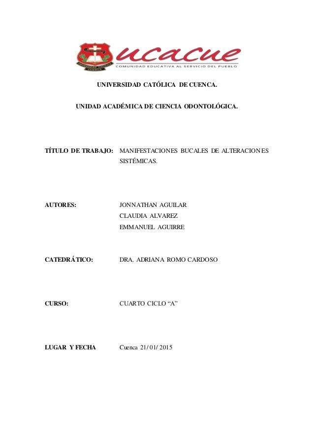 UNIVERSIDAD CATÓLICA DE CUENCA. UNIDAD ACADÉMICA DE CIENCIA ODONTOLÓGICA. TÍTULO DE TRABAJO: MANIFESTACIONES BUCALES DE AL...