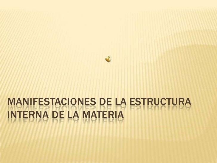 Manifestaciones de la estructura interna de la materia<br />