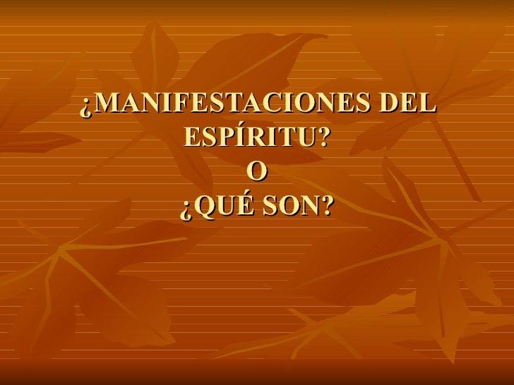 ¿MANIFESTACIONES DEL ESPÍRITU? O ¿QUÉ SON?