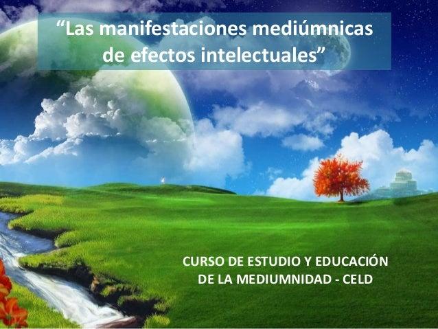 """""""Las manifestaciones mediúmnicas  de efectos intelectuales""""  CURSO DE ESTUDIO Y EDUCACIÓN  DE LA MEDIUMNIDAD - CELD"""