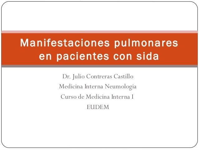 Dr. Julio Contreras Castillo Medicina Interna Neumologia Curso de Medicina Interna I EUDEM Manifestaciones pulmonares en p...