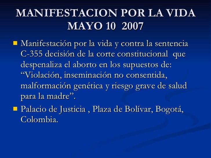 MANIFESTACION POR LA VIDA  MAYO 10  2007  <ul><li>Manifestación por la vida y contra la sentencia C-355 decisión de la cor...