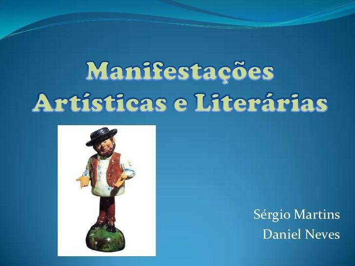 Manifestações Artísticas e Literárias<br />Sérgio Martins<br />Daniel Neves<br />