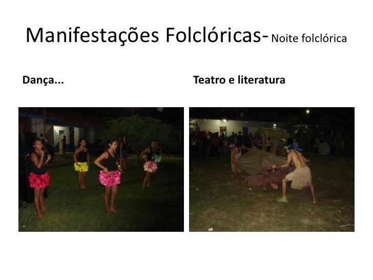 Manifestações Folclóricas-Noite folclórica<br />Dança...<br />Teatro e literatura<br />
