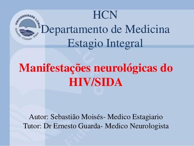 HCN Departamento de Medicina Estagio Integral Manifestações neurológicas do HIV/SIDA Autor: Sebastião Moisés- Medico Estag...