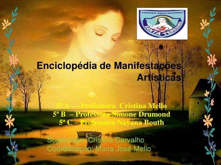 Enciclopédia de Manifestações                     Artísticas      5ª A –~Professora Cristina Mello    5ª B – Professora Si...