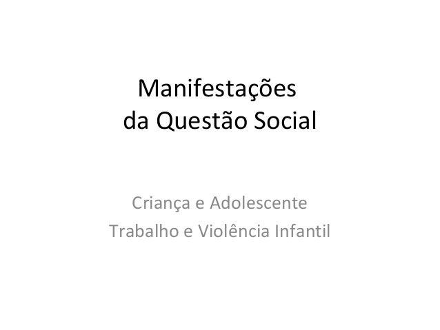 Manifestações da Questão Social Criança e Adolescente Trabalho e Violência Infantil