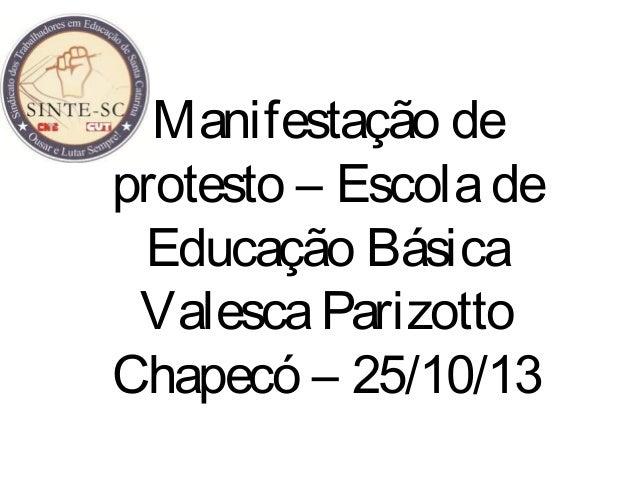 Manifestação de protesto – Escola de Educação Básica Valesca Parizotto Chapecó – 25/10/13