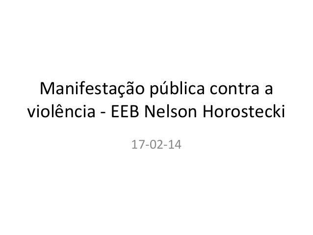 Manifestação pública contra a violência - EEB Nelson Horostecki 17-02-14