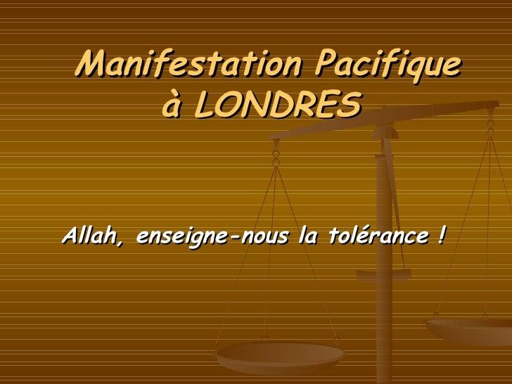 Allah, enseigne-nous la tolérance ! Manifestation Pacifique à LONDRES