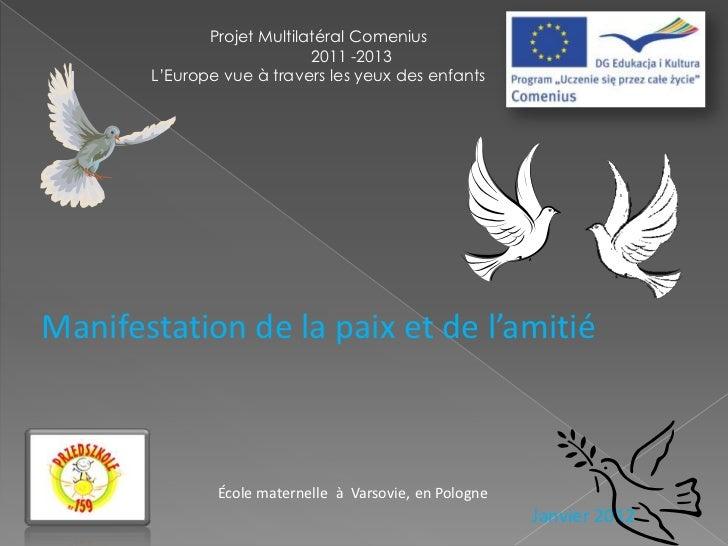 Projet Multilatéral Comenius                            2011 -2013       L'Europe vue à travers les yeux des enfantsManife...