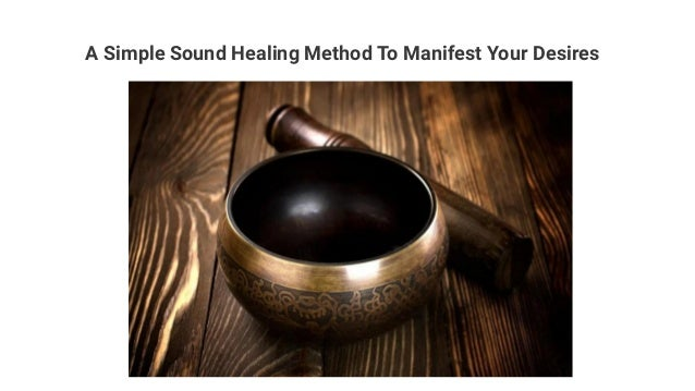 A Simple Sound Healing Method To Manifest Your Desires