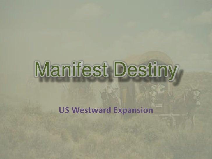 Manifest Destiny<br />US Westward Expansion <br />