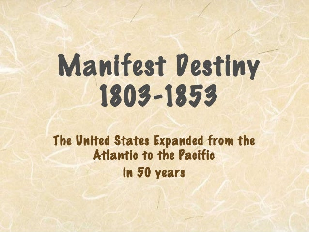 manifest destiny 1803 1853 the united states expanded from the atlantic to the pacific in