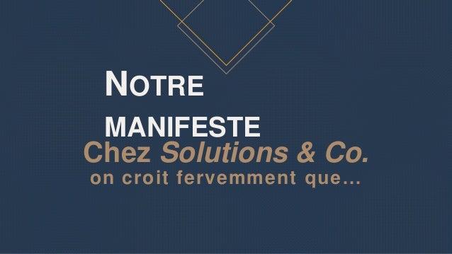 Chez Solutions & Co. on croit fervemment que… NOTRE MANIFESTE