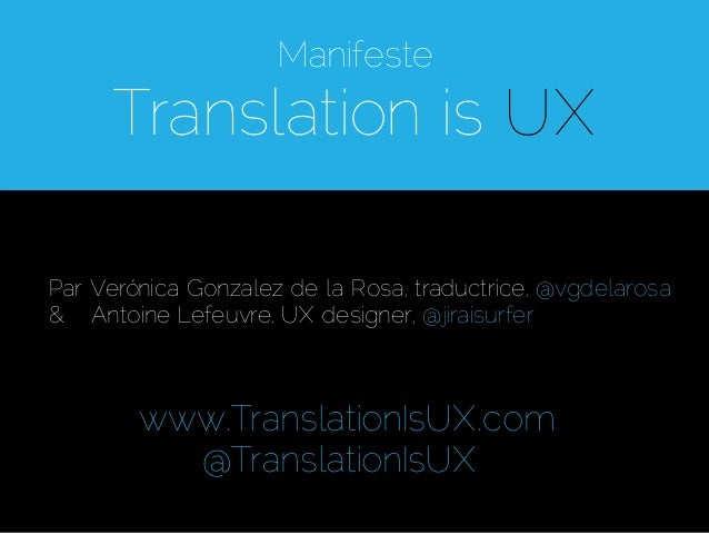 Manifeste      Translation is UXPar Verónica Gonzalez de la Rosa, traductrice, @vgdelarosa& Antoine Lefeuvre, UX designer,...