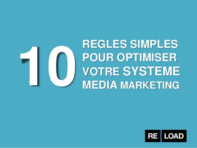 10 REGLES SIMPLES POUR OPTIMISER VOTRE SYSTEME MEDIA MARKETING