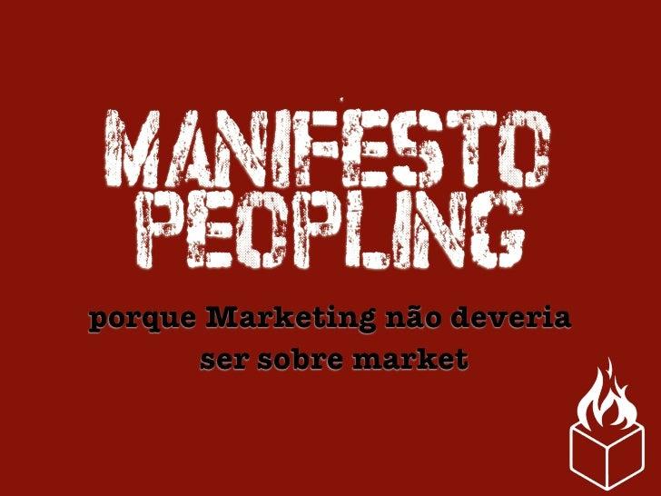 MANIFESTO                            PEOPLING                    porque Marketing não deveria                          ser...