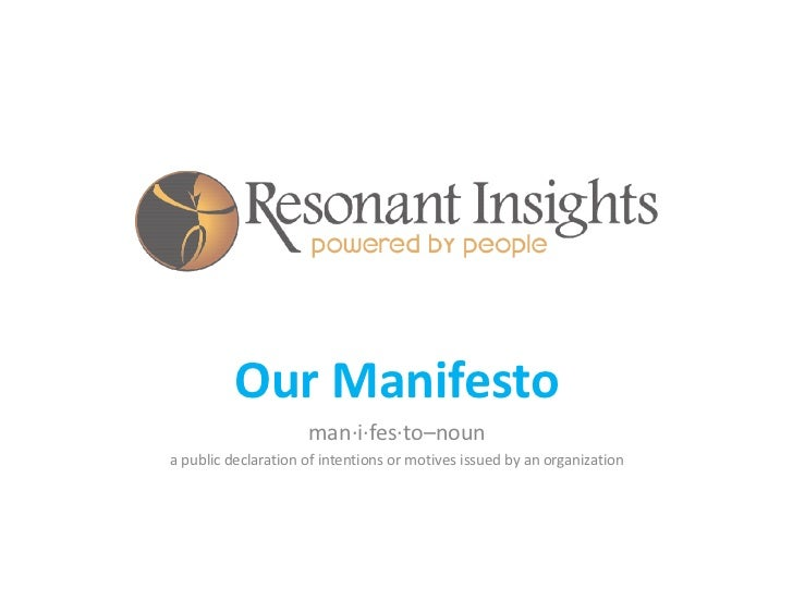 Our Manifesto                     man·i·fes·to–nouna public declaration of intentions or motives issued by an organization