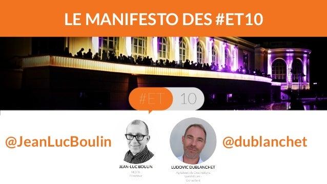 LE MANIFESTO DES #ET10  @JeanLucBoulin @dublanchet