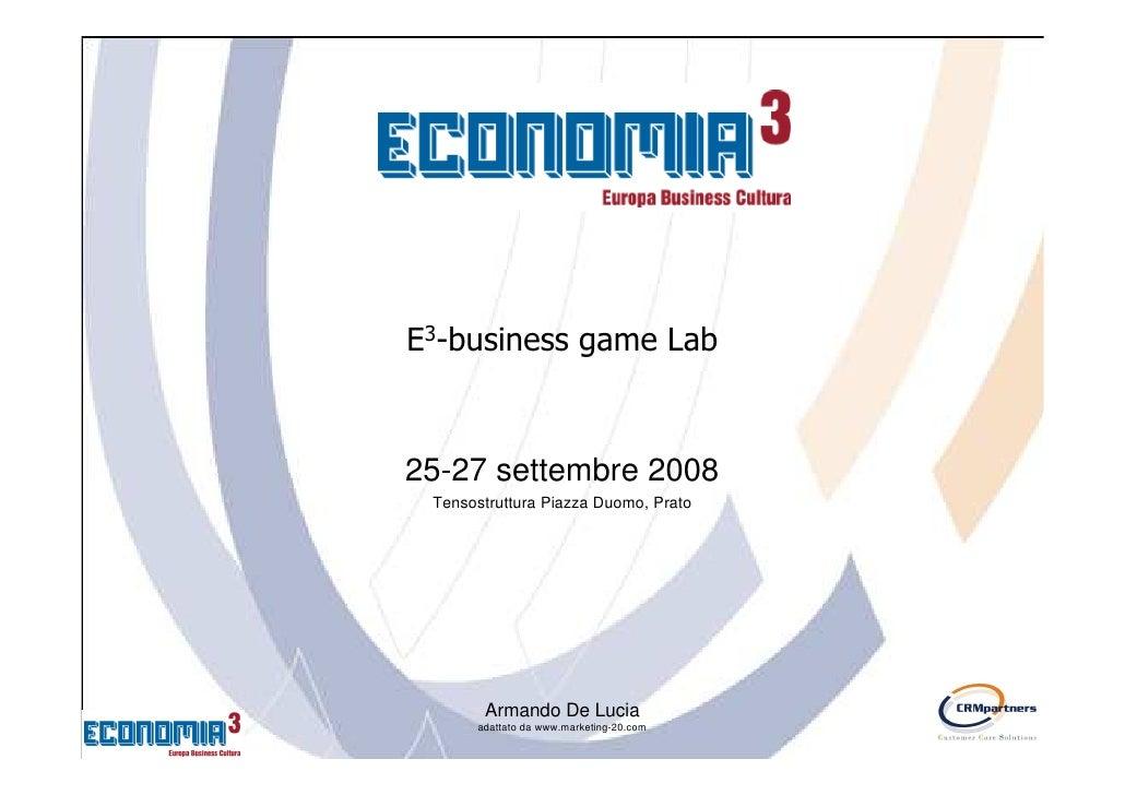 E3-business game Lab    25-27 settembre 2008  Tensostruttura Piazza Duomo, Prato            Armando De Lucia       adattat...