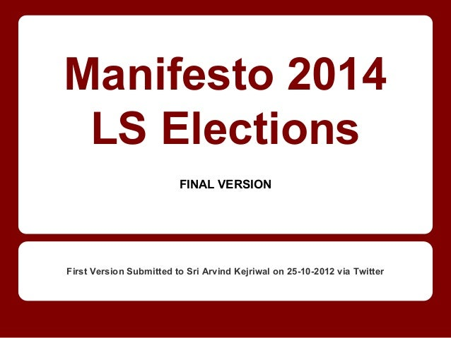 Manifesto 2014 LS Elections FINAL VERSION First Version Submitted to Sri Arvind Kejriwal on 25-10-2012 via Twitter