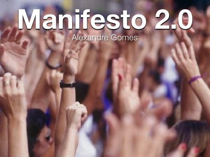 Manifesto 2.0                               Alexandre Gomes Monday, November 16, 2009