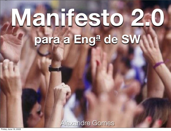 Manifesto 2.0                         para a   Eng a   de SW                                 Alexandre Gomes Friday, June ...