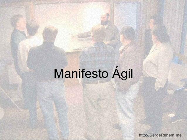 Manifesto ÁgilManifesto Ágil http://SergeRehem.me
