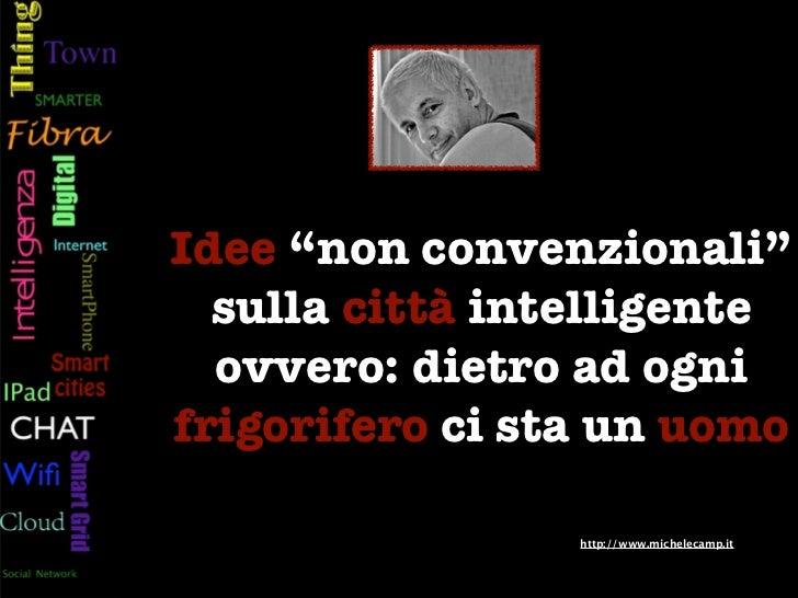 """Idee """"non convenzionali""""  sulla città intelligente  ovvero: dietro ad ognifrigorifero ci sta un uomo                 http:..."""