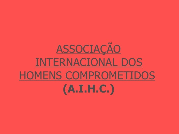 ASSOCIAÇÃO   INTERNACIONAL DOS   HOMENS COMPROMETIDOS   (A.I.H.C.)