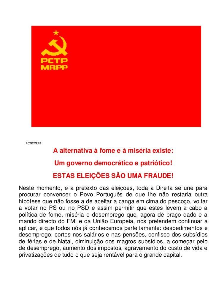 PCTP/MRPP<br />A alternativa à fome e à miséria existe:Um governo democrático e patriótico!ESTAS ELEIÇÕES SÃO UMA FRAUDE!N...