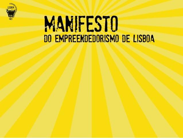 """Este documento a que chamámos """"Manifesto do Empreendedorismo de Lisboa"""" pretende ser um documento estruturante para a cida..."""