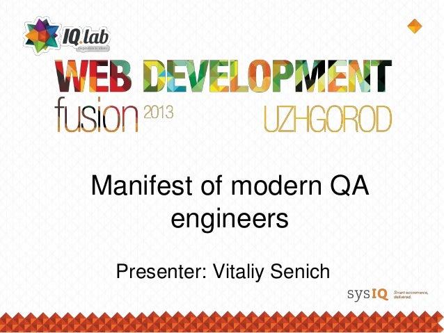 Manifest of modern QA      engineers Presenter: Vitaliy Senich