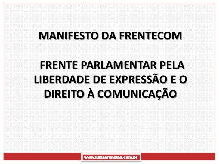 MANIFESTO DA FRENTECOM FRENTE PARLAMENTAR PELALIBERDADE DE EXPRESSÃO E O  DIREITO À COMUNICAÇÃO        www.luizaerundina.c...