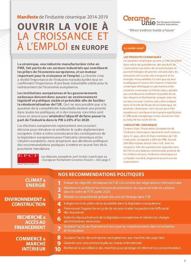 1  Manifeste de l'industrie céramique 2014-2019  OUVRIR LA VOIE À  LA CROISSANCE ET  À L'EMPLOI EN EUROPE  La céramique, u...
