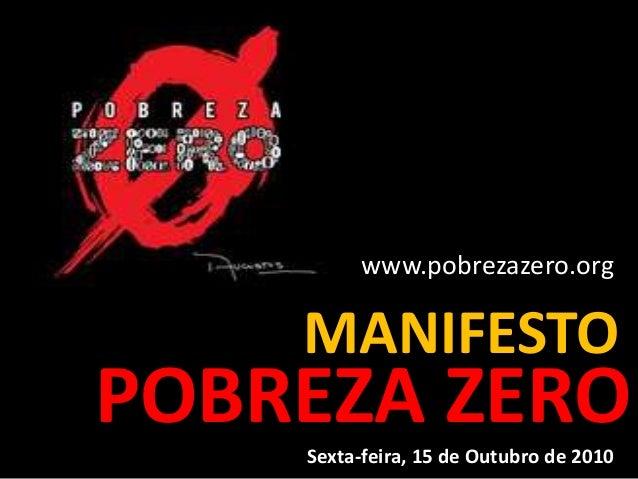 POBREZA ZERO www.pobrezazero.org MANIFESTO Sexta-feira, 15 de Outubro de 2010