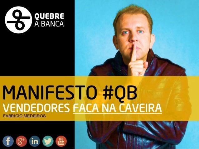 MANIFESTO #QB  VENDEDORES FACA NA CAVEIRA  FABRICIO MEDEIROS